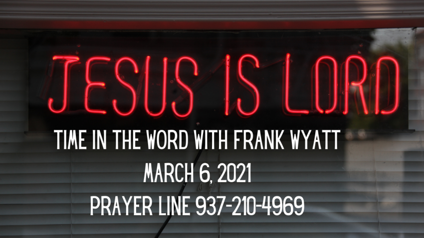 Time in the word with Frank Wyatt March 6, 2021